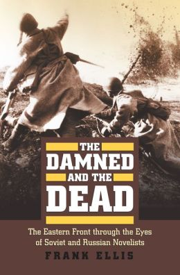 The Damned and the Dead: The Eastern Front through the Eyes of Soviet and Russian Novelists
