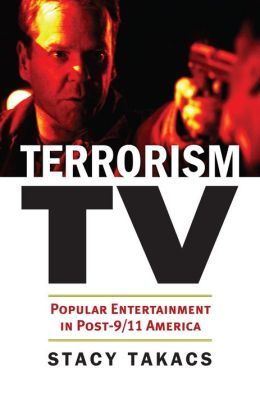Terrorism TV: Popular Entertainment in Post-9/11 America