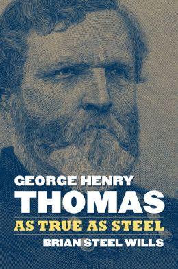 George Henry Thomas: As True as Steel