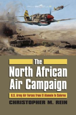 The North African Air Campaign: U. S. Army Air Forces from El Alamein to Salerno