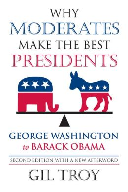 Why Moderates Make the Best Presidents: George Washington to Barack Obama