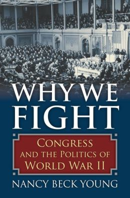 Why We Fight: Congress and the Politics of World War II