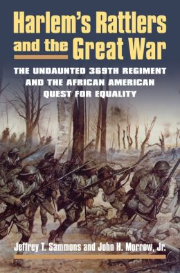 Harlem's Rattlers and the Great War: The Undaunted 369th Regiment and the African American Quest for Equality