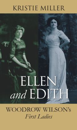 Ellen and Edith: Woodrow Wilson's First Ladies