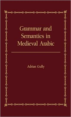 Grammar And Semantics In Medieval Arabic