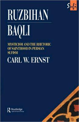 Ruzbihan Baqli: Mysticism and the Rhetoric of Sainthood in Persian Sufism