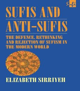 Sufis and Anti-Sufis: The Defence, Rethinking and Rejection of Sufism in the Modern World