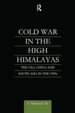 Cold War in the High Himalayas: The U. S. A., China and South Asia in the 1950s