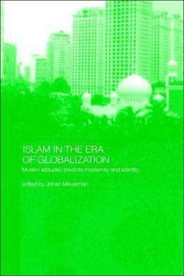 Islam in the Era of Globalization: Muslim Attitudes towards Modernity and Identity