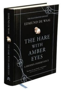 The Hare with Amber Eyes: A Hidden Inheritance. Edmund de Waal