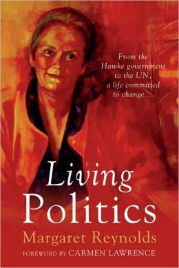 Living Politics: From the Hawke Government to the UN, a Life Committed to Change
