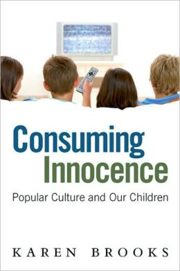 Consuming Innocence: Popular Culture and Our Children