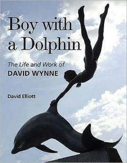 Boy With a Dolphin : The Life and Work of David Wynne