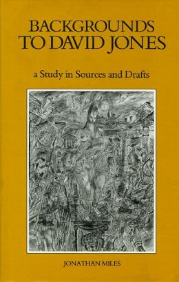Backgrounds to David Jones: A Study in Sources and Drafts