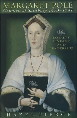 Margaret Pole Countess of Salisbury 1473-1541: Loyalty, Lineage and Leadership