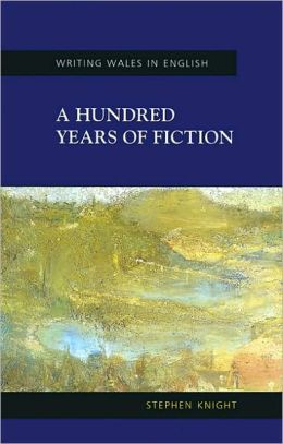 Hundred Years of Fiction: Welsh Fictions in English