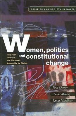 Women, Politics and Constitutional Change: The First Years of the National Assembly for Wales