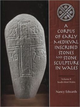 A Corpus of Medieval Inscribed Stones and Stone Sculpture in Wales: South-West Wales