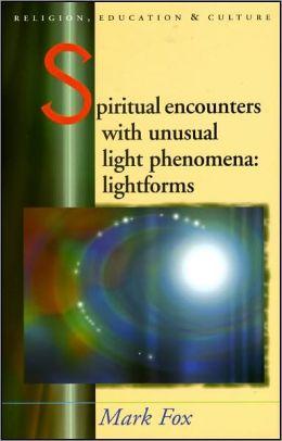 Spiritual Encounters with Unusual Light Phenomena: Lightforms