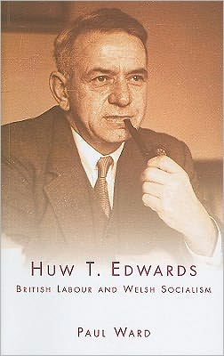 Huw T. Edwards: British Labour and Welsh Socialism