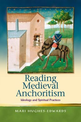 Reading Medieval Anchoritism: Ideology and Spiritual Practices