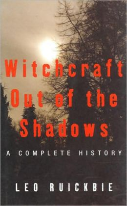 Witchcraft Out of the Shadows: A Complete History