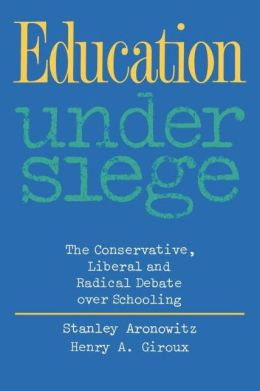Education Under Siege: The Conservative, Liberal and Radical Debate over Schooling