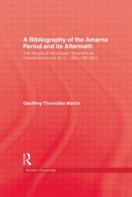 Bibliography of the Amarna Period: The Reigns of Akhenaten Smenkhkare, Tutankhamun and Ay