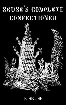 Skuse's Complete Confectioner ( The Kegan Paul Library of Culinary Arts Series)