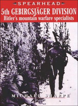 5th Gebirgsjager Division: Hitler's Mountain Warfare Specialists