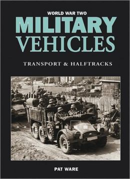 World War Two Military Vehicles: Transport and Halftracks