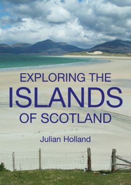 Exploring the Islands of Scotland: The Ultimate Practical Guide