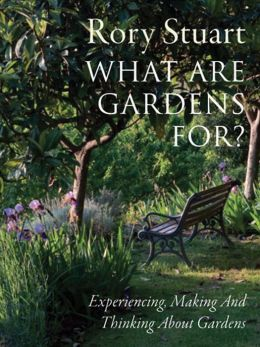 What Are Gardens For?: Experiencing, Making and Thinking About Gardens