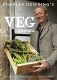 Book Cover Image. Title: Charles Dowding's Veg Journal:  Expert no-dig advice, month by month, Author: Charles Dowding