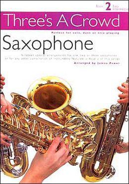 Three's a Crowd - Book 2 (Easy Intermediate): Saxophone