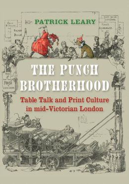 The Punch Brotherhood: Table Talk and Print Culture in Mid-Victorian London