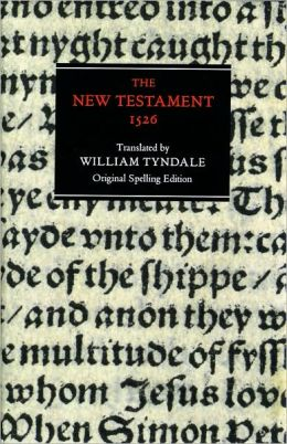 The New Testament: 1526 Tyndale Bible,Original Spelling Edition