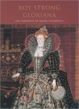 Gloriana: The Portraits of Queen Elizabeth I