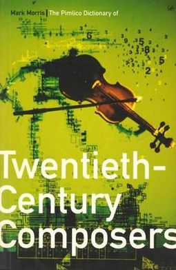 Pimlico Dictionary of Twentieth Century Composers