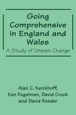 Going Comprehensive in England and Wales: A Study of Uneven Change