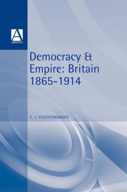 Democracy and Empire: Britain, 1865-1914