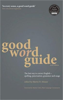 Good Word Guide 6th edition: The fast way to correct English - spelling, punctuation, grammar and usage