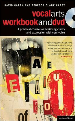 Vocal Arts Workbook and DVD: A practical course for developing the expressive range of your voice