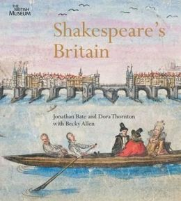 Shakespeare's Britain. by Jonathon Bate, Dora Thornton