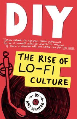 DIY: The Rise of Lo Fi Culture