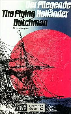 Flying Dutchman (Der Fliegende Hollander): Libretto in English and German: (English National Opera Guide Series #12)