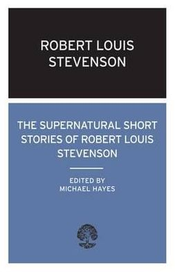 The Supernatural Short Stories of Robert Louis Stevenson
