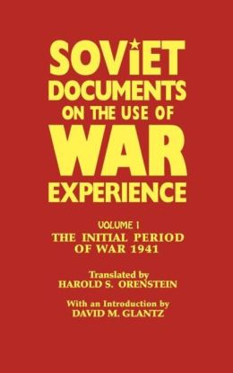 Soviet Documents on the Use of War Experience: Volume One: The Initial Period of War 1941