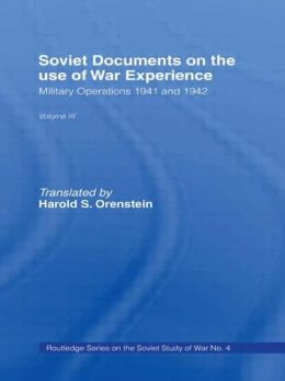 Soviet Documents on the Use of War Experience: Volume Three: Military Operations 1941 and 1942