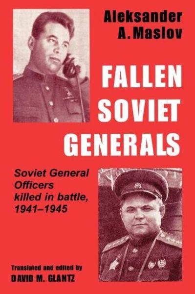 Fallen Soviet Generals: Soviet General Officers Killed in Battle, 1941-1945